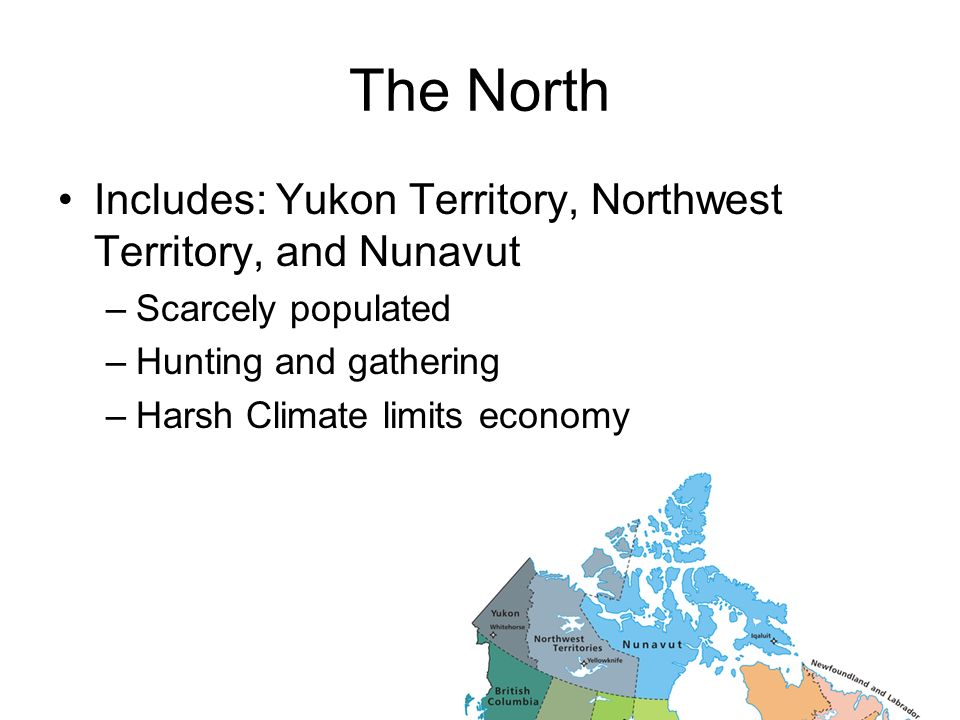 The North Includes: Yukon Territory, Northwest Territory, and Nunavut