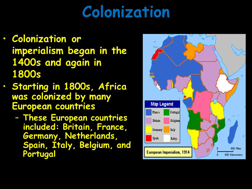 Colonization Colonization or imperialism began in the 1400s and again in 1800s. Starting in 1800s, Africa was colonized by many European countries.