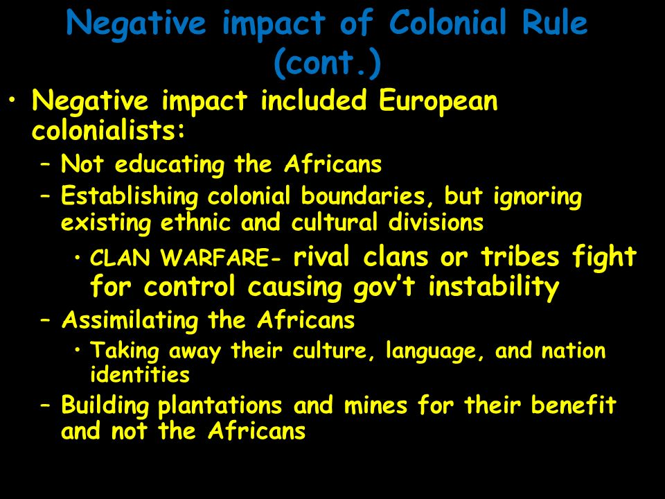 Negative impact of Colonial Rule (cont.)