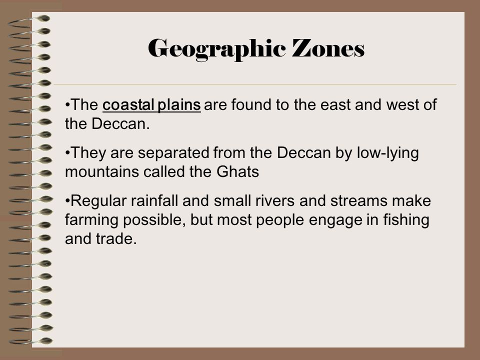 Geographic Zones The coastal plains are found to the east and west of the Deccan.