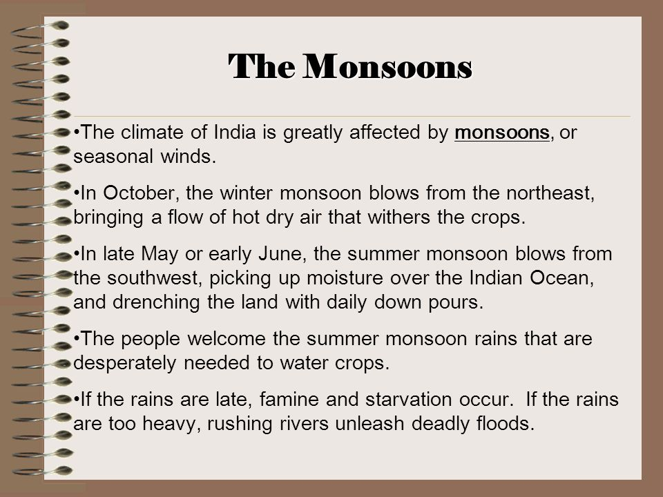 The Monsoons The climate of India is greatly affected by monsoons, or seasonal winds.
