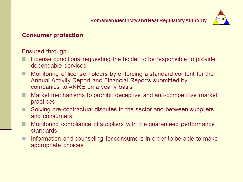 Consumer protection Ensured through: License conditions requesting the holder to be responsible to provide dependable services.