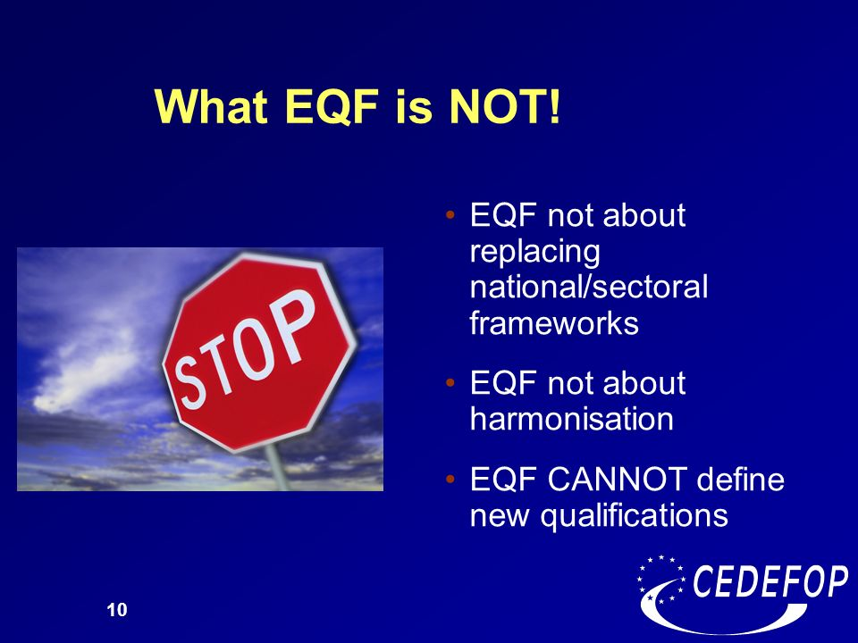 What EQF is NOT! EQF not about replacing national/sectoral frameworks
