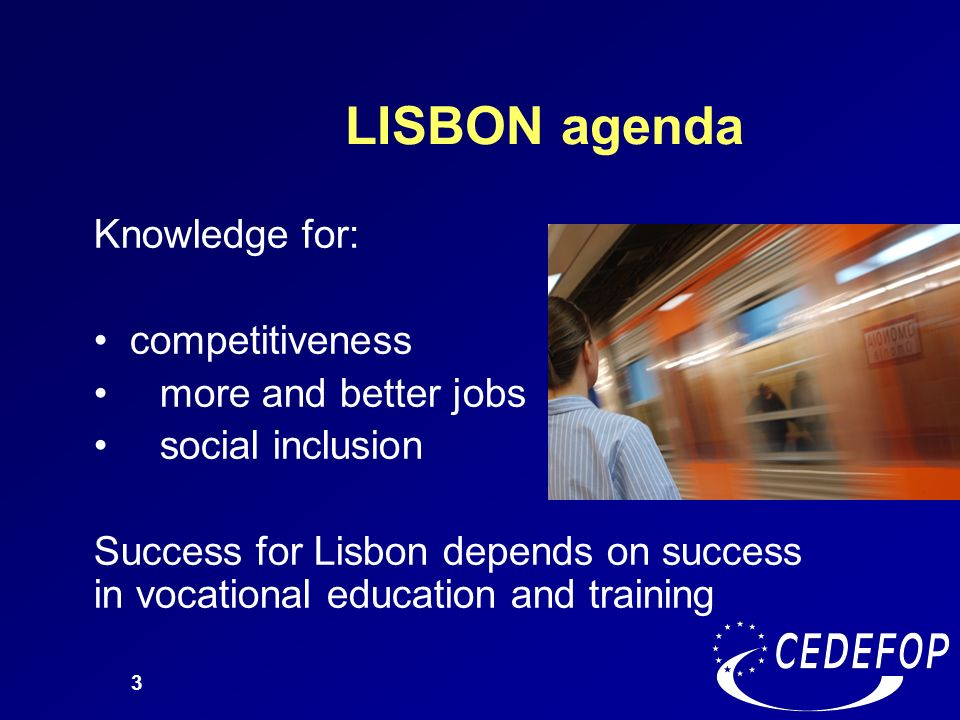 LISBON agenda Knowledge for: competitiveness more and better jobs
