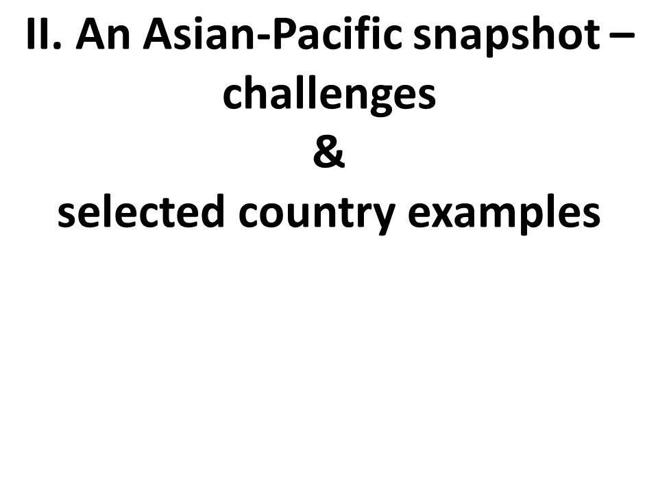 II. An Asian-Pacific snapshot – challenges & selected country examples