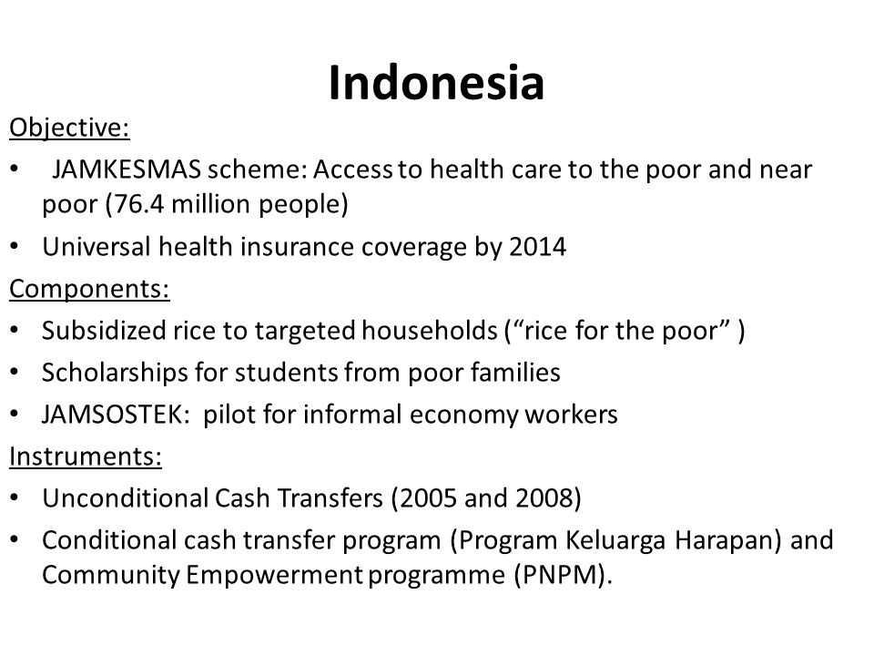 Indonesia Objective: JAMKESMAS scheme: Access to health care to the poor and near poor (76.4 million people)