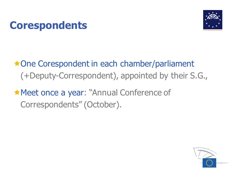 Corespondents One Corespondent in each chamber/parliament (+Deputy-Correspondent), appointed by their S.G.,
