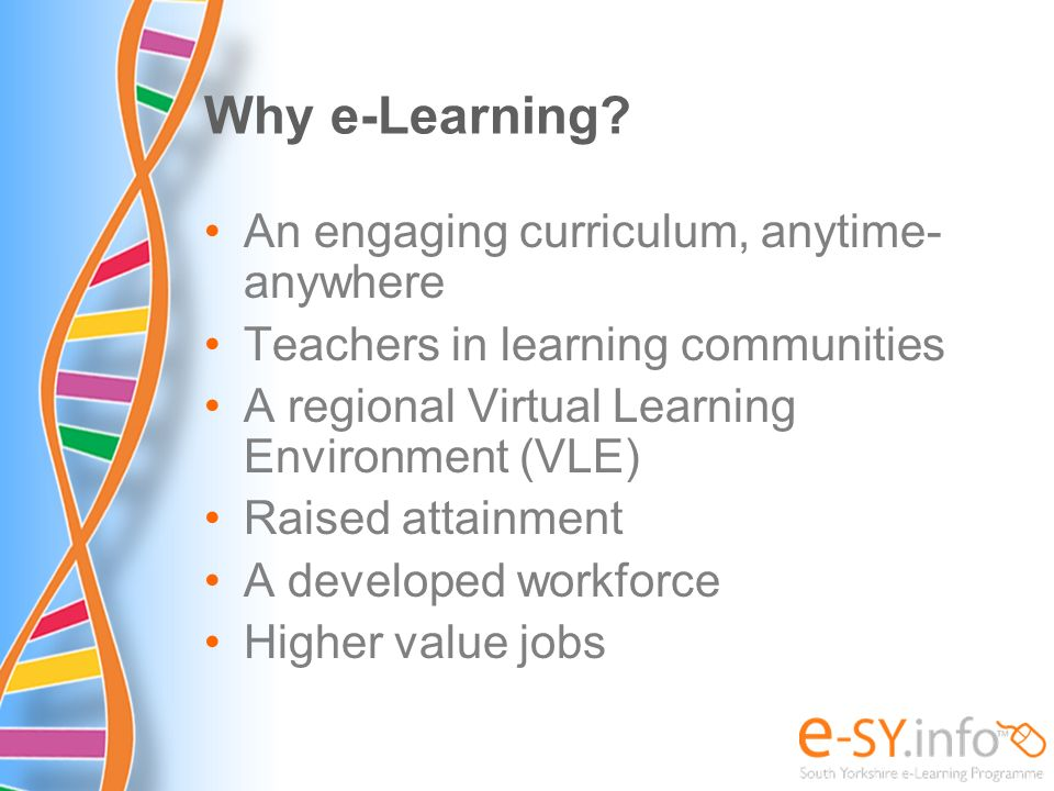 Why e-Learning An engaging curriculum, anytime-anywhere