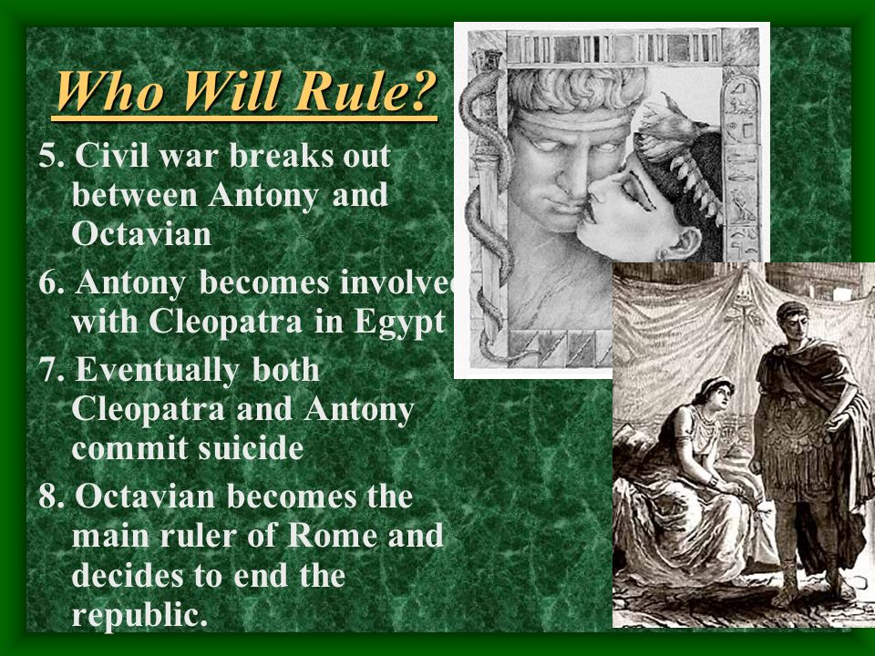 Who Will Rule 5. Civil war breaks out between Antony and Octavian