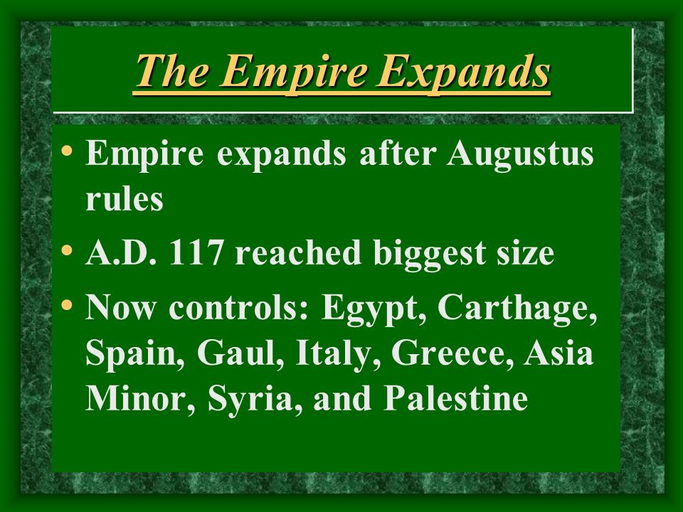 The Empire Expands Empire expands after Augustus rules