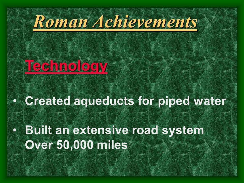 Roman Achievements Technology Created aqueducts for piped water