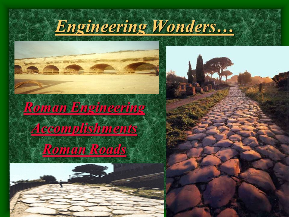 Engineering Wonders… Roman Engineering Accomplishments Roman Roads