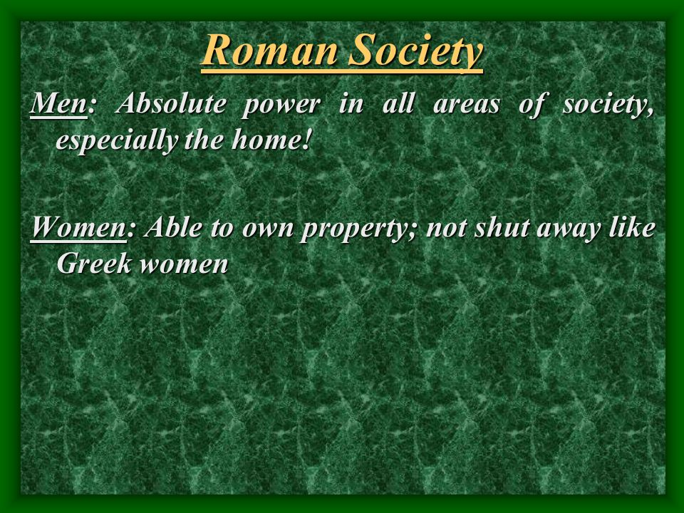 Roman Society Men: Absolute power in all areas of society, especially the home.