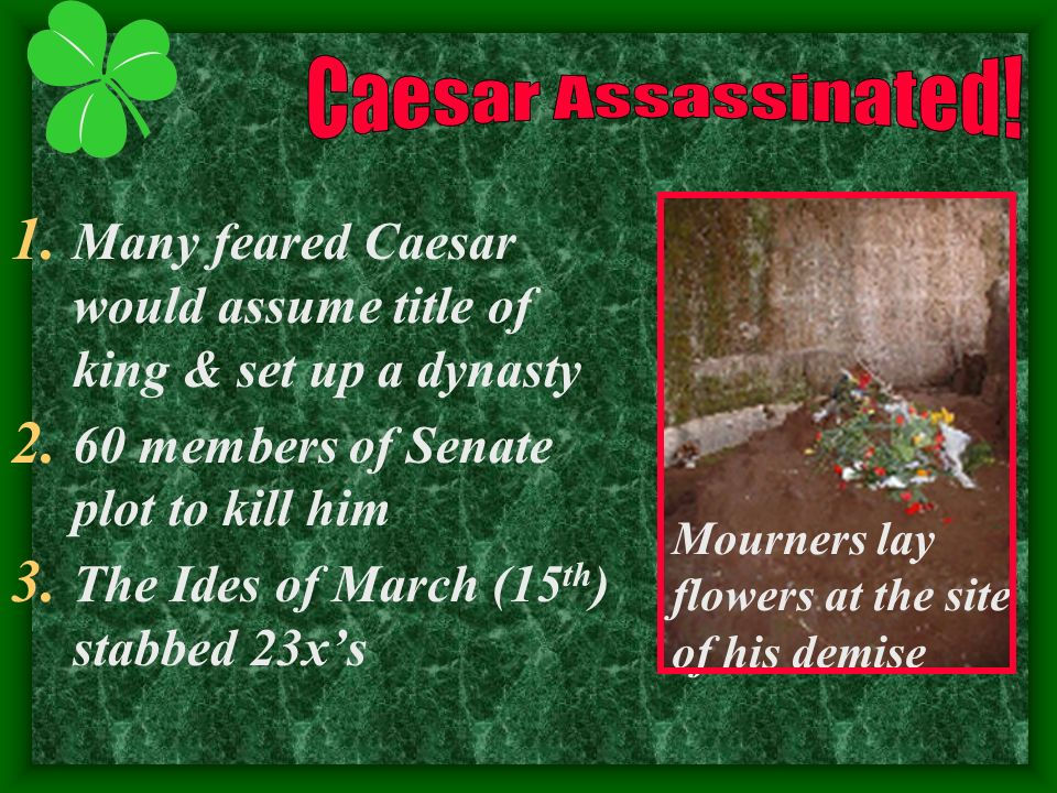 Many feared Caesar would assume title of king & set up a dynasty