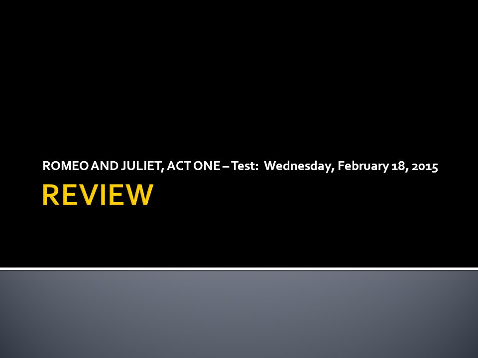 ROMEO AND JULIET, ACT ONE – Test: Wednesday, February 18, ppt download