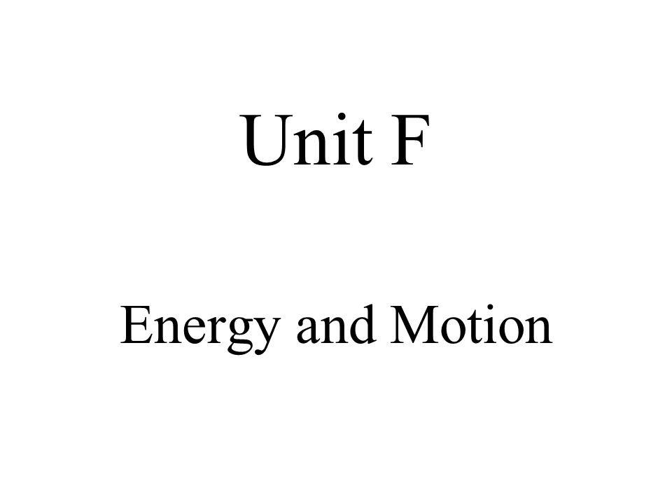 Unit F Energy and Motion