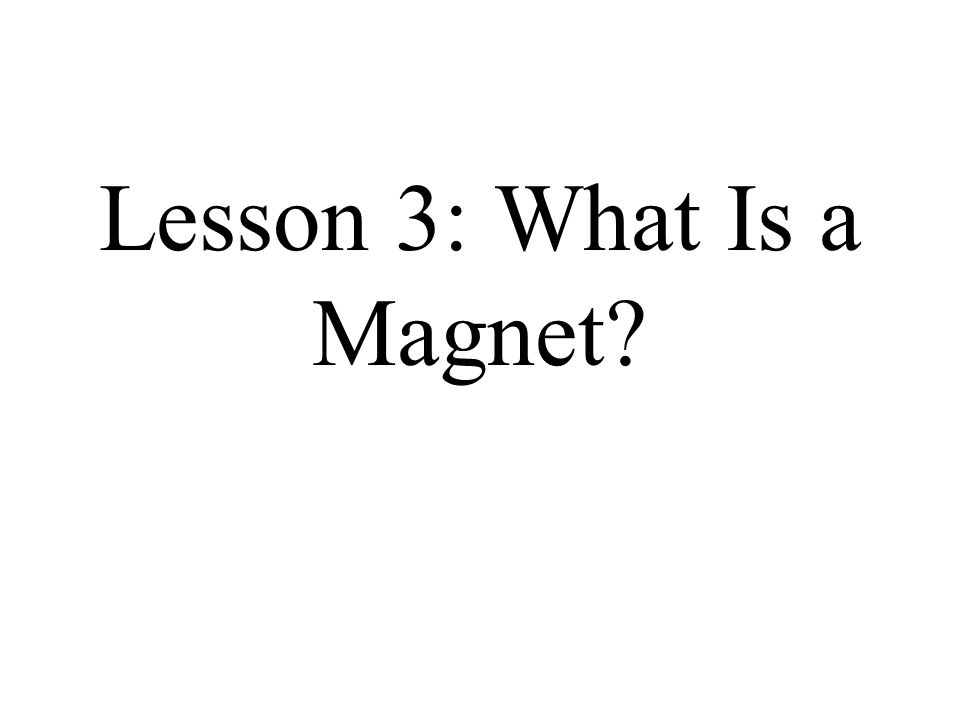 Lesson 3: What Is a Magnet