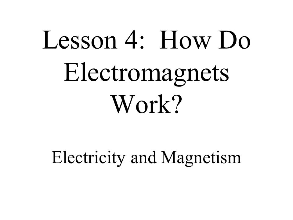 Lesson 4: How Do Electromagnets Work