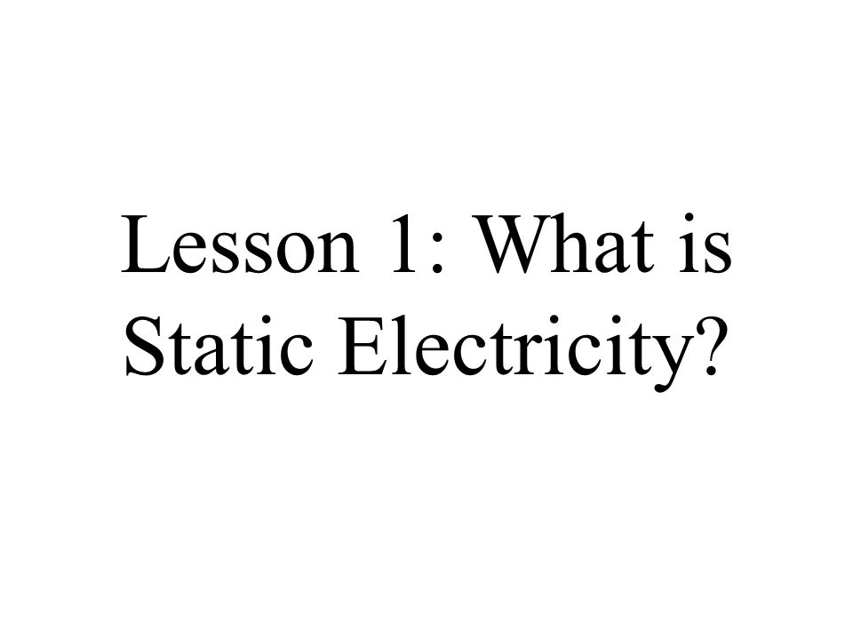 Lesson 1: What is Static Electricity