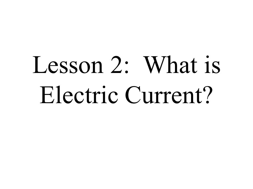 Lesson 2: What is Electric Current
