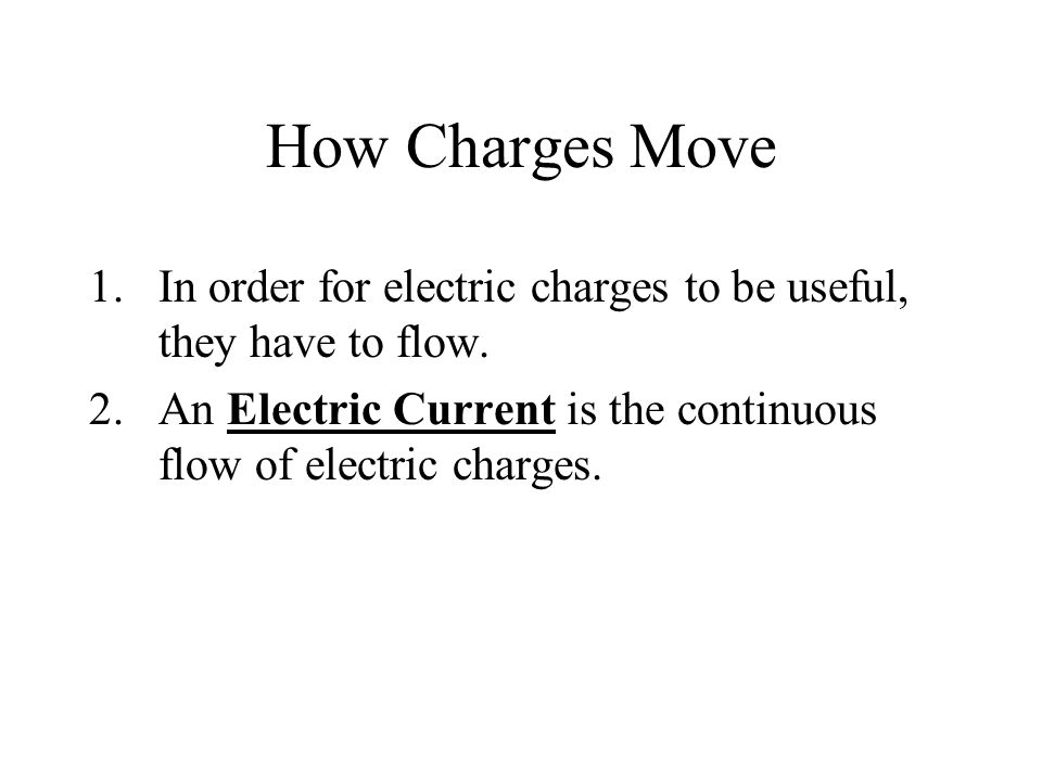 How Charges Move In order for electric charges to be useful, they have to flow.