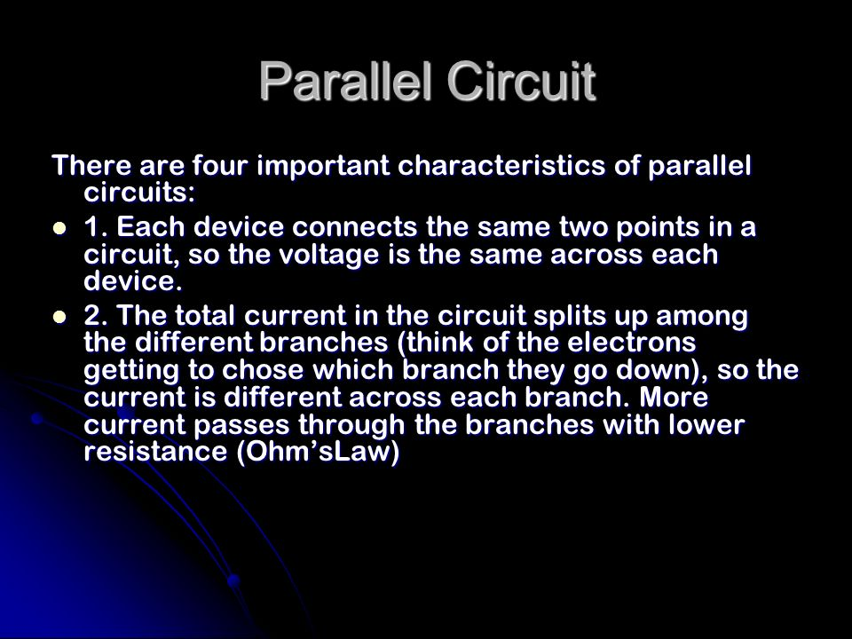 Parallel Circuit There are four important characteristics of parallel circuits: