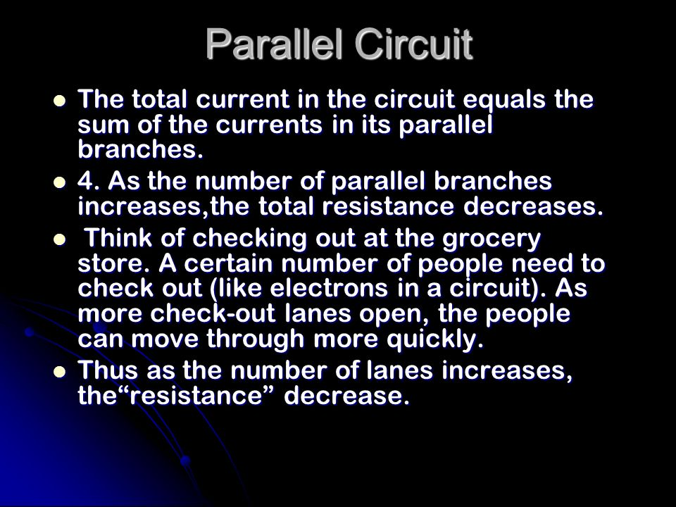 Parallel Circuit The total current in the circuit equals the sum of the currents in its parallel branches.