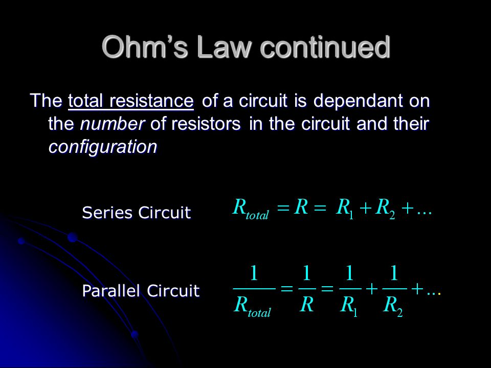 Ohm's Law continued The total resistance of a circuit is dependant on the number of resistors in the circuit and their configuration.