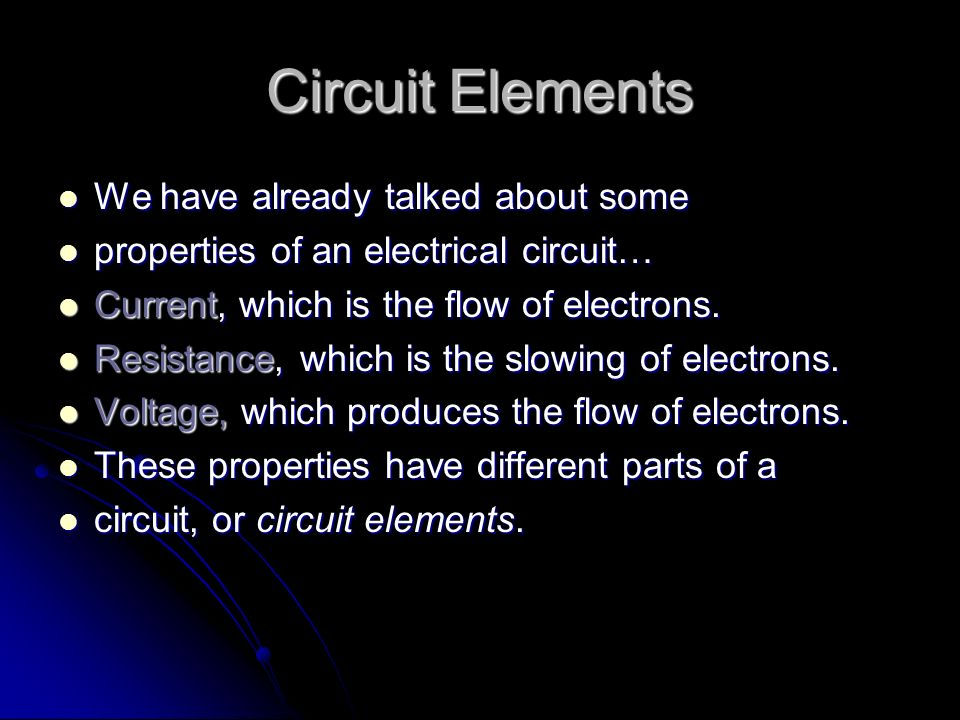 Circuit Elements We have already talked about some