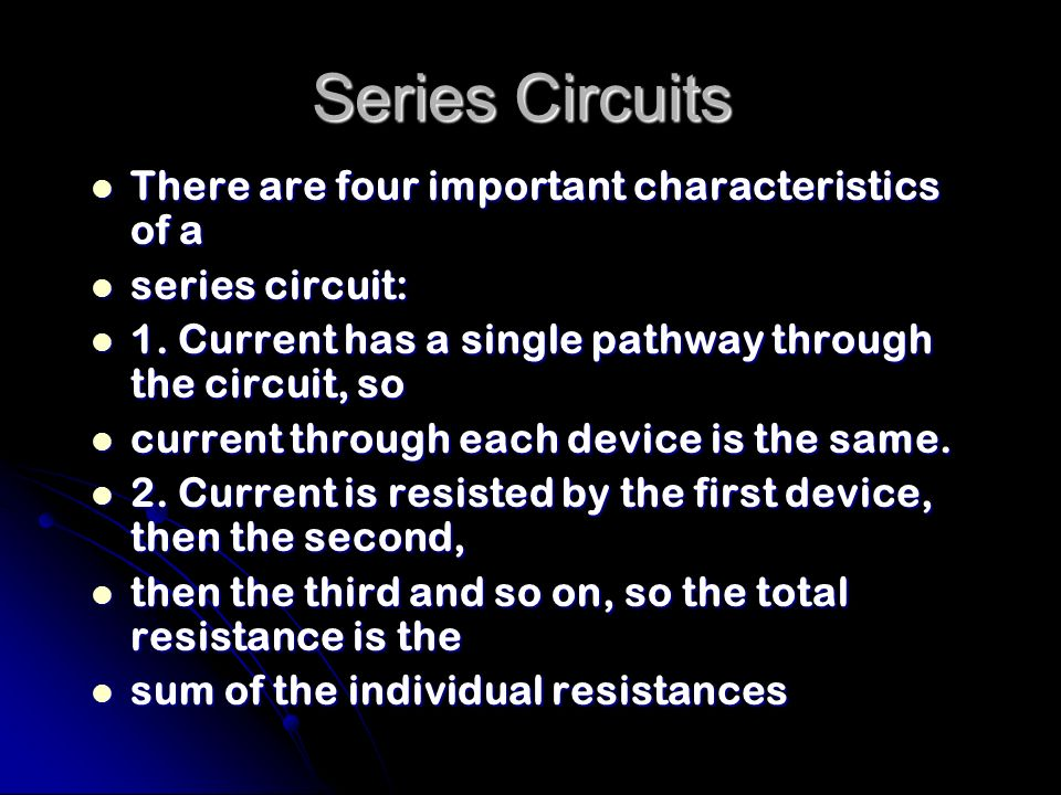Series Circuits There are four important characteristics of a
