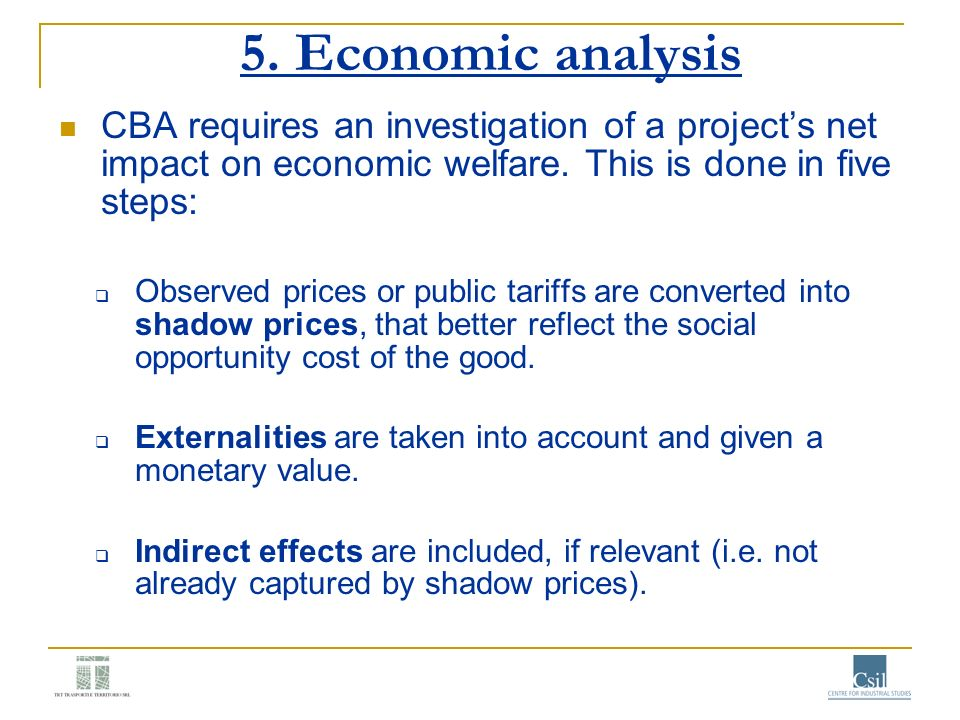 5. Economic analysis CBA requires an investigation of a project's net impact on economic welfare. This is done in five steps: