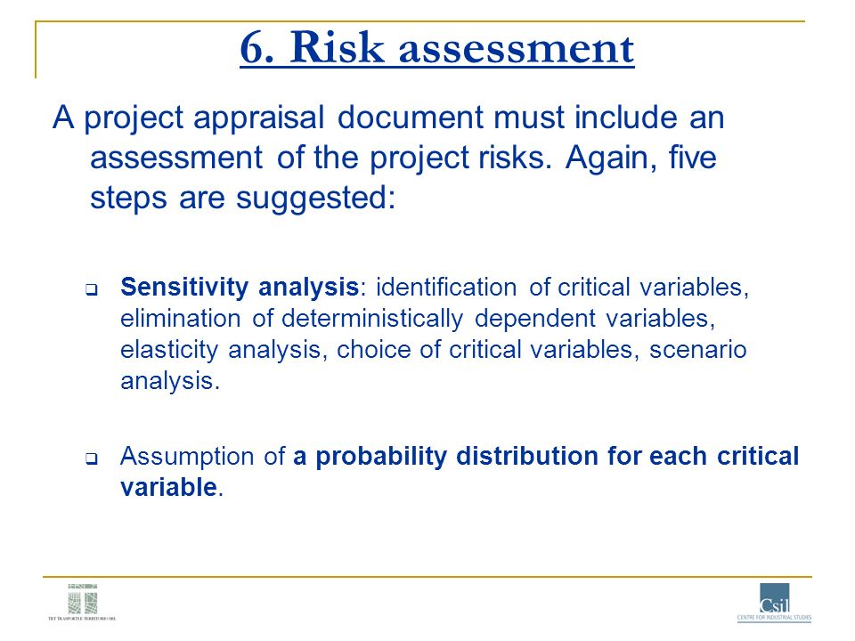 6. Risk assessment A project appraisal document must include an assessment of the project risks. Again, five steps are suggested: