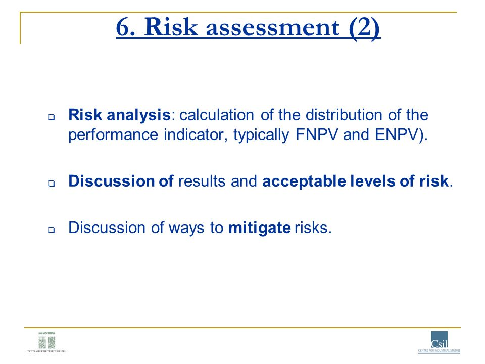 6. Risk assessment (2) Risk analysis: calculation of the distribution of the performance indicator, typically FNPV and ENPV).