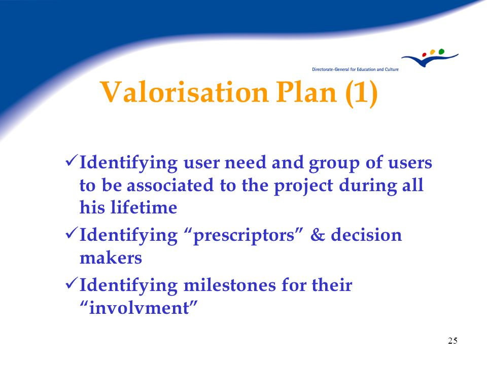 Valorisation Plan (1) Identifying user need and group of users to be associated to the project during all his lifetime.