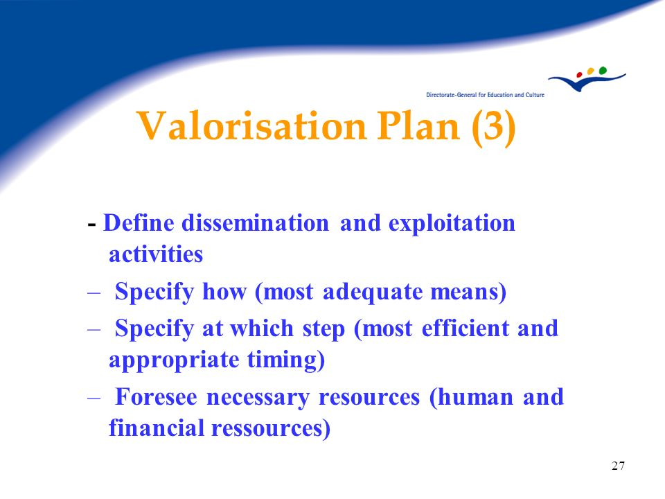 Valorisation Plan (3) - Define dissemination and exploitation activities. Specify how (most adequate means)