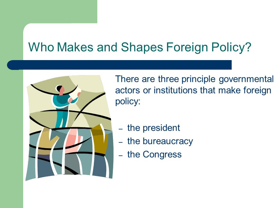Who Makes and Shapes Foreign Policy