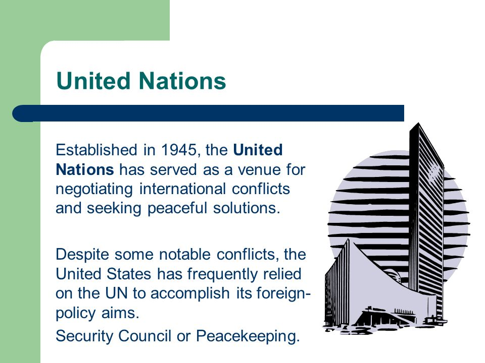 United Nations Established in 1945, the United Nations has served as a venue for negotiating international conflicts and seeking peaceful solutions.