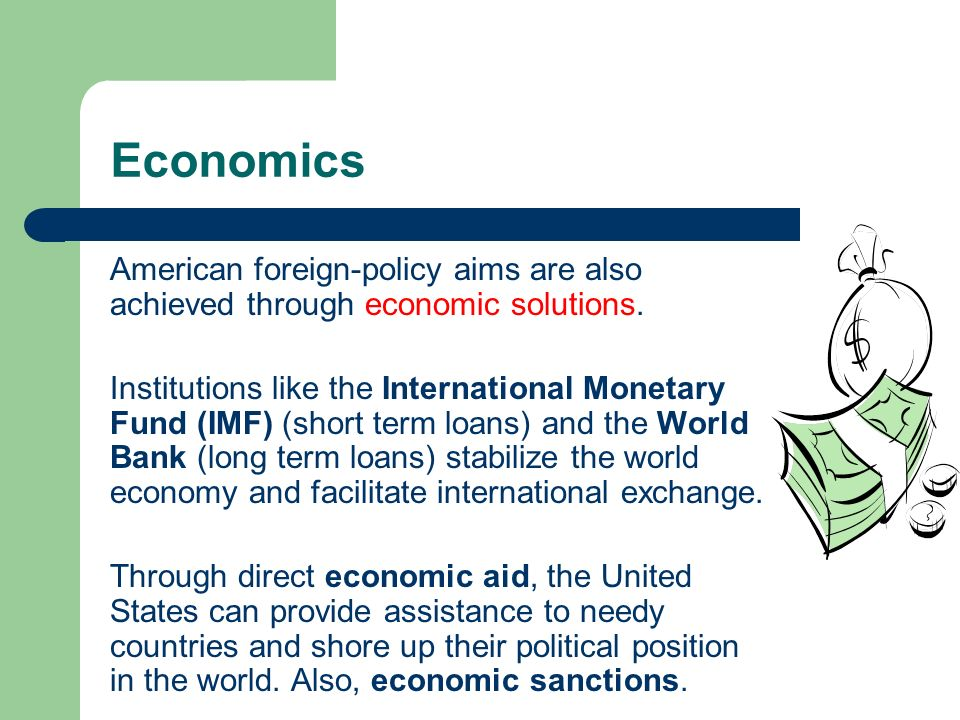 Economics American foreign-policy aims are also achieved through economic solutions.