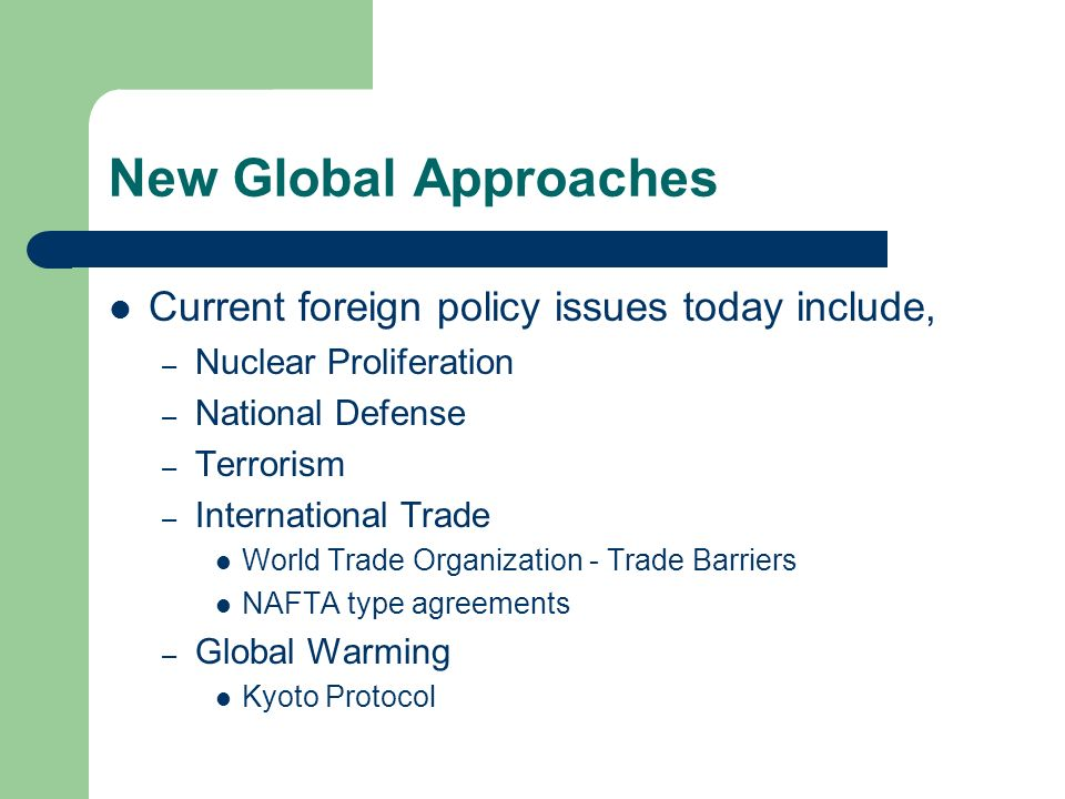 New Global Approaches Current foreign policy issues today include,