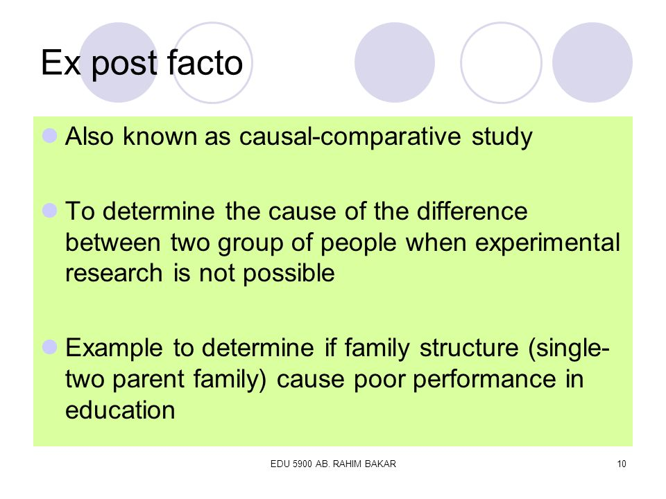 Ex post facto Also known as causal-comparative study