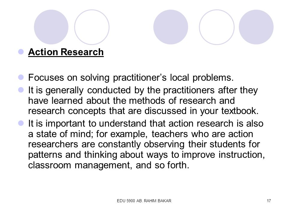 Focuses on solving practitioner's local problems.