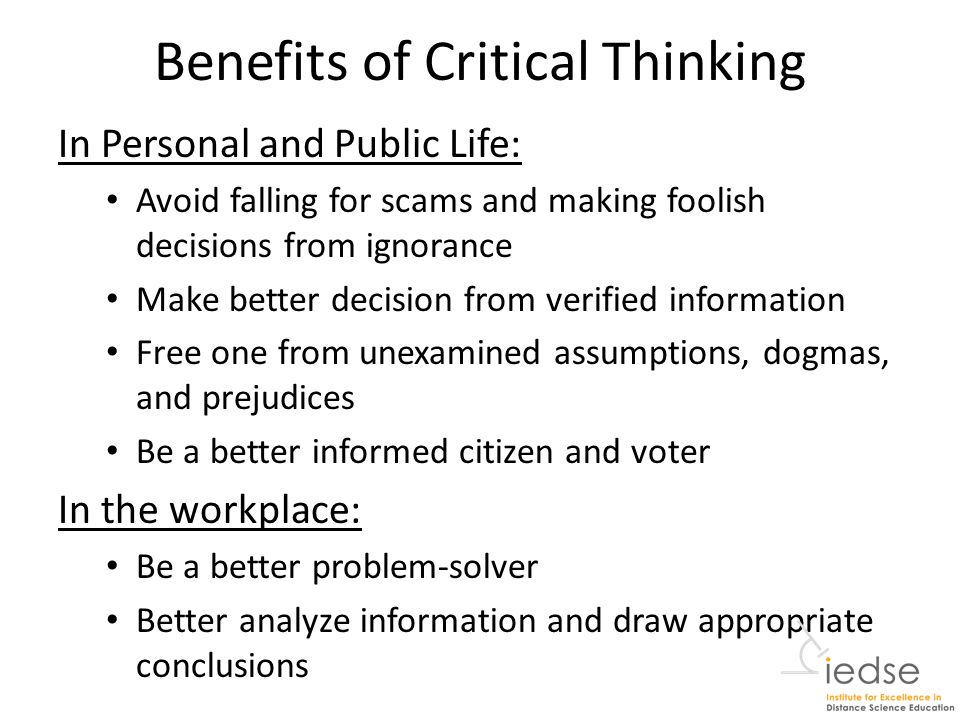 what is thinking critically Critical thinking is an extension of critical reading thinking critically, in the academic sense, involves being open-minded - using judgement and discipline to process what you are learning about without letting your personal bias or opinion detract from the arguments.