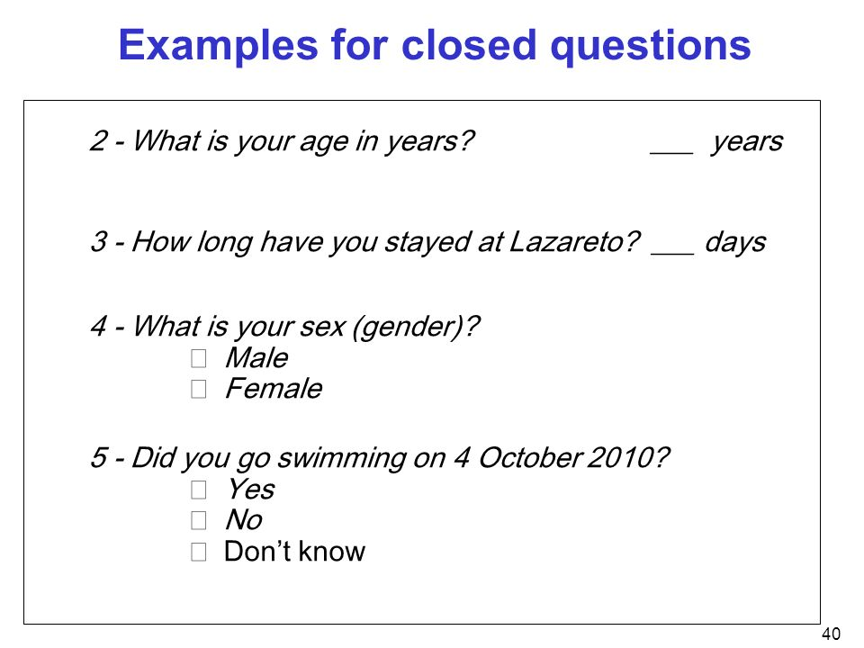 Examples of closed questions used in the opening solicitation by.