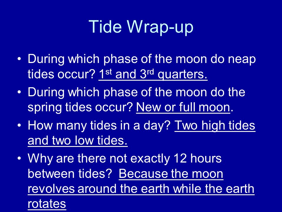 Tide Wrap-up During which phase of the moon do neap tides occur 1st and 3rd quarters.