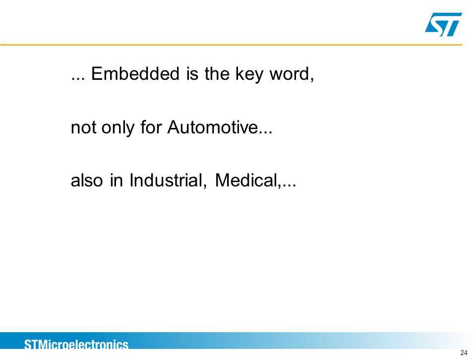 Embedded is the key word, not only for Automotive