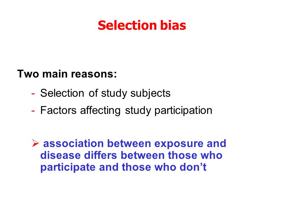 Selection bias Two main reasons: Selection of study subjects