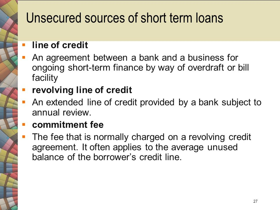 short term sources of finance Loans could be short term, such as 30 days, or up to several years, depending on the purpose of the funds interest rates will be a few points over the current prime rate bank loans usually have lower rates than other types of asset-based financing, but banks have much stricter credit requirements.