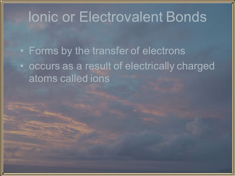 Ionic or Electrovalent Bonds
