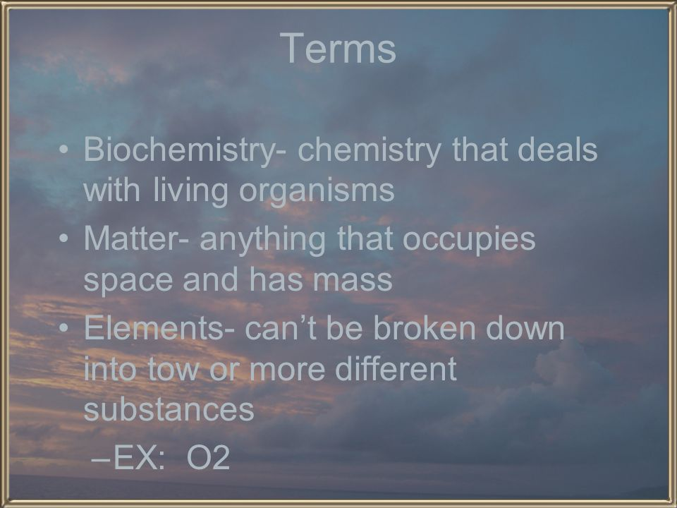 Terms Biochemistry- chemistry that deals with living organisms