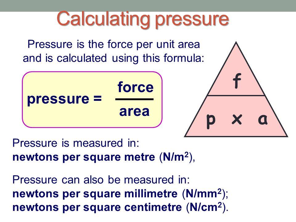 Pressure and pivots pressure p = f / a fluid pressure p = ρ g h.